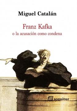 Portada de la obra Franz Kakza o la acusación como condena, de Miguel Catalán