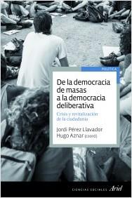 Hugo Aznar y Jordi Pérez Llavador (eds.): De la democracia de masas a la democracia deliberativa, Barcelona, Ariel, 2014.